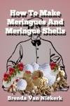 How To Make Meringues And Meringue Shells