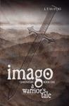 Imago Chronicles Book One A Warriors Tale