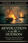 Revolution On The Hudson New York City And The Hudson River Valley In The American War Of Independence