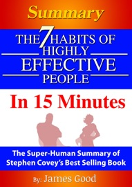 SUMMARY: THE 7 HABITS OF HIGHLY EFFECTIVE PEOPLE … IN 15 MINUTES THE SUPER-HUMAN SUMMARY OF STEPHEN COVEY'S BEST SELLING BOOK