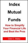 Index Mutual Funds How To Simplify Your Financial Life And Beat The Pros