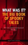 WHAT WAS IT THE BIG BOOK OF SPOOKY TALES  55 Occult  Supernatural Thrillers Horror Classics Anthology