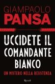 Giampaolo Pansa - Uccidete il comandante bianco artwork