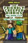 The Friendly Creeper Diaries The Moon City Book 4 The Underground City