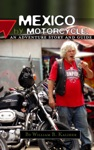 Mexico By Motorcycle An Adventure Story And Guide