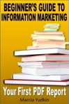 Beginners Guide To Information Marketing Your First PDF Report