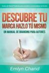 Descubre Tu Marca - Hazlo T Mismo Un Manual De Branding Para Autores