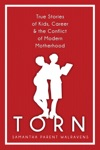 Torn True Stories Of Kids Career  The Conflict Of Modern Motherhood