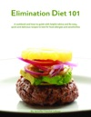 Elimination Diet 101 A Cookbook And How-To Guide With Helpful Advice And 80 Easy Quick And Delicious Recipes To Test For Food Allergies And Sensitivities