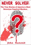 Never Solved The True Stories Of Americas Most Notorious Unsolved Murders