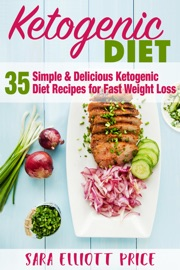THE KETOGENIC DIET: 35 SIMPLE & DELICIOUS KETOGENIC DIET RECIPES FOR FAST WEIGHT LOSS