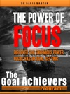 The Power Of Focus Discover The Enormous Power Focus Has On Goal Setting