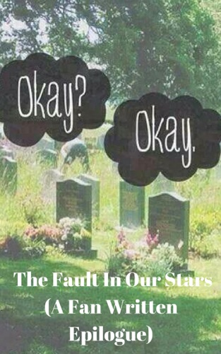The Fault In Our Stars A Fan Written Epilogue