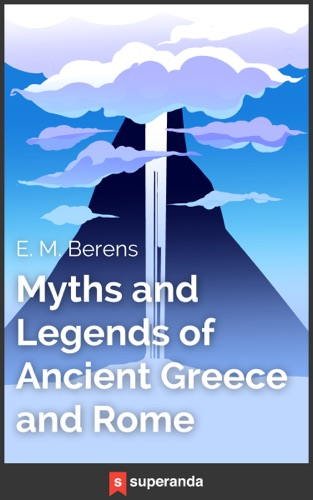 Myths and Legends of Ancient Greece and Rome Illustrated