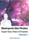 Steampunk Star Pirates Super Sexy Wars Of Empires Episode 1