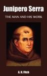 Junipero Serra - The Man And His Work Illustrated