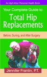 Your Complete Guide To Total Hip Replacements Before During And After Surgery