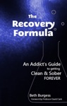The Recovery Formula An Addicts Guide To Getting Clean And Sober Forever