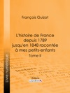 Lhistoire De France Depuis 1789 Jusquen 1848 Raconte  Mes Petits-enfants