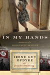 In My Hands Memories Of A Holocaust Rescuer