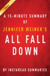 All Fall Down By Jennifer Weiner - A 15-minute Instaread Summary