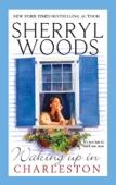 Sherryl Woods - Waking Up In Charleston (The Charleston Trilogy, Book 3) artwork