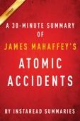 Atomic Accidents by James Mahaffey - A 30-minute Instaread Summary