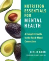 Nutrition Essentials For Mental Health A Complete Guide To The Food-Mood Connection