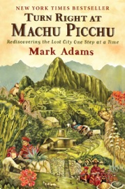 Turn Right at Machu Picchu - Mark Adams Book