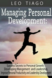DOWNLOAD OF MANAGING PERSONAL DEVELOPMENT: SUCCESS SECRETS TO PERSONAL GROWTH, DEVELOPING MANAGEMENT AND LEADERSHIP, IMPROVE PERSONAL PRODUCTIVITY AND LEADERSHIP DEVELOPMENT PDF EBOOK