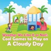 Weather We Like It Or Not Cool Games To Play On A Cloudy Day
