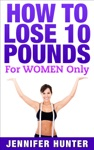 How To Lose 10 Pounds For Women Only - Weight Loss