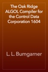 The Oak Ridge ALGOL Compiler For The Control Data Corporation 1604