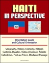 Haiti In Perspective - Orientation Guide And Cultural Orientation Geography History Economy Religion Customs Duvalier Vodou Voodoo Aristide Catholicism Port-au-Prince Windward Passage