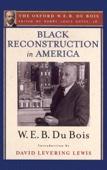 Black Reconstruction in America (The Oxford W. E. B. Du Bois) - Henry Louis Gates, Jr. & W. E. B. Du Bois Cover Art
