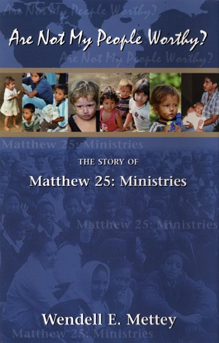 Are Not My People Worthy the Story of Matthew 25 Ministries