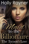 Maid To The Billionaire The Tycoons Love Book Two