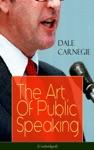 The Art Of Public Speaking Unabridged
