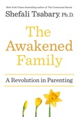The Awakened Family - Shefali Tsabary Ph.D. Cover Art