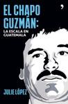 El Chapo Guzmn La Escala En Guatemala