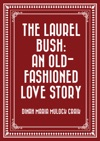 The Laurel Bush An Old-Fashioned Love Story