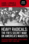 Heavy Radicals - The FBIs Secret War On Americas Maoists