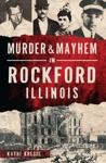 Murder  Mayhem In Rockford Illinois