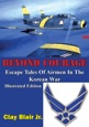 Beyond Courage: Escape Tales of Airmen in the Korean War [Illustrated Edition]