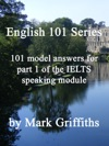 English 101 Series 101 Model Answers For Part 1 Of The IELTS Speaking Module