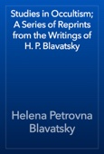 Helena Petrovna Blavatsky - Studies in Occultism; A Series of Reprints from the Writings of H. P. Blavatsky artwork