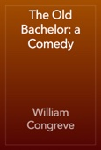 William Congreve - The Old Bachelor: a Comedy artwork