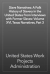 Slave Narratives A Folk History Of Slavery In The United States From Interviews With Former Slaves Volume XVI Texas Narratives Part 3