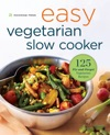 Easy Vegetarian Slow Cooker Cookbook 125 Fix-and-Forget Vegetarian Recipes