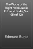 Edmund Burke - The Works of the Right Honourable Edmund Burke, Vol. 05 (of 12) artwork